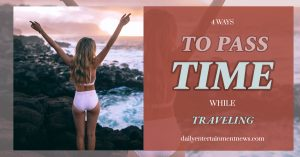 4 Ways to Pass Time While Traveling
